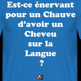 http://image.spreadshirt.net/image-server/v1/compositions/105027396/views/1,width=280,height=280,appearanceId=17.png/est-ce-enervant-pour-un-chauve-d-avoir-un-cheveu-sur-la-langue-francois-ville-jeux-de-mots_design.png