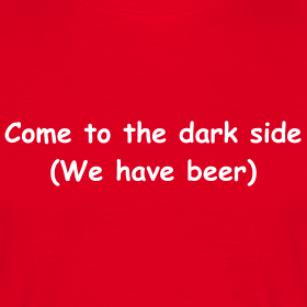 Come To The Dark Side (We Have Beer)