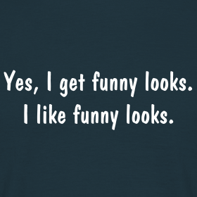 Yes, I Get Funny Looks. I Like Funny Looks