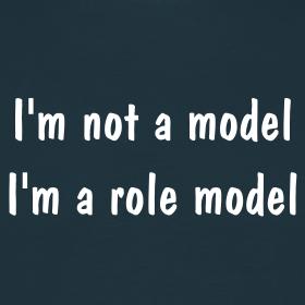 I'm Not A Model, I'm A Role Model