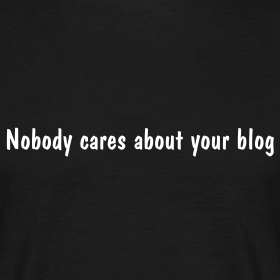 Nobody Cares About Your Blog