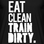 Design ~ Eat clean train dirty v2 | Mens tee