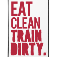 Design ~ Eat clean train dirty | IPhone 4/4s cover