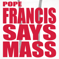 Design ~ POPE FRANCIS SAYS MASS