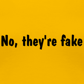 No, They're Fake