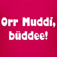Orr Muddi, büddee!