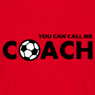 You Can Call Me COACH – Fußball Shirt