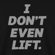 Design ~ I don't even lift | Mens jumper