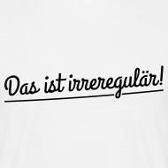 Das ist irreregulär! Zitat Shirt