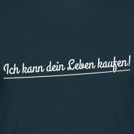 Ich kann dein Leben kaufen! Zitat Shirt