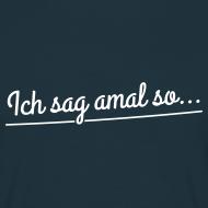 Ich sag amal so… Zitat T-Shirt
