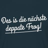 Des is die nächste depperte Frog! Zitat T-Shirt
