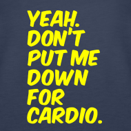 Design ~ Yeah dont put me down for cardio