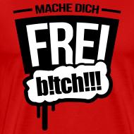 Motiv ~ mache dich frei b!tch 2c T-Shirts