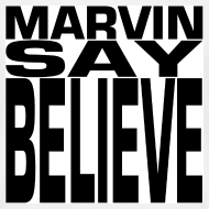 Design ~ MARVIN SAY BELIEVE