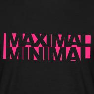 Maximal Minimal | Shirt, Girlieshirt, Hoodie