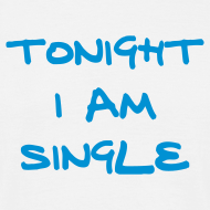 Tonight I'm Single | Shirts, Hoodies, Sweaters
