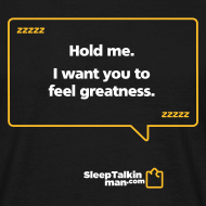 Design ~ MENS: Hold me. I want you to feel greatness.