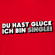 Du hast Glück: Ich bin Single! | T-Shirt, Girlieshirt, Top