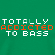 Totally Addicted To Bass Shirt