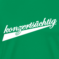 Konzertsüchtig | T-Shirt, Girlieshirt, Kapuzenpulli