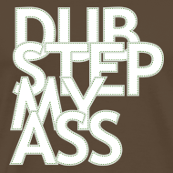 DUB STEP MY ASS | T-Shirt, Longsleeve