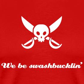 We Be Swashbucklin'