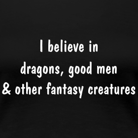 I Believe In Dragons, Good Men And Other Fantasy Creatures