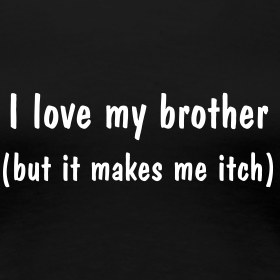 I Love My Brother. But It Makes Me Itch