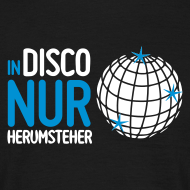 In-Disco-Nur-Herumsteher | T-Shirt & Hoodie