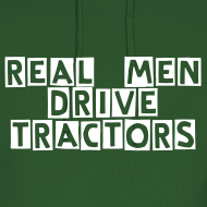 Design ~ Real Men Drive Tractors hoodie