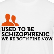 I used to be schizophrenic (2c) T-Shirts