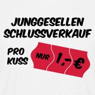 Junggesellen Schlußverkauf – Pro Kuss 1€ T-Shirt