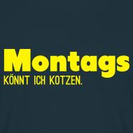Montags könnt ich kotzen! T-Shirt