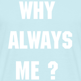 Design ~ Why Always Me?  Men's T-Shirt
