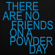 Motiv ~ there are no friends on a powder day