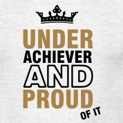 underachiever and proud of it (2c) T-Shirts