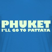 PHUKET I'LL GO TO PATTAYA / Glow in the Dark