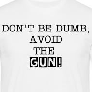 Design ~ 'Don't be dumb, avoid the gun!'