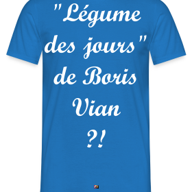 http://image.spreadshirt.net/image-server/v1/compositions/27113525/views/1,width=280,height=280,appearanceId=17.png/legume-des-jours-de-boris-vian-francois-ville-jeux-de-mots_design.png