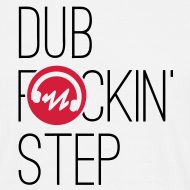 Dub Fucking Step | Dubstep T-Shirt