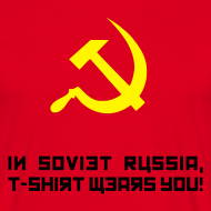Design ~ In Soviet Russia, T-Shirt Wears You! Shirt
