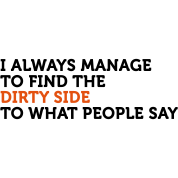 The Dirty Side To What People Say (2c)