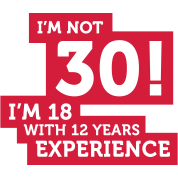 Im Not 30 Im 18 With 12 Years Of Experience (2c)++