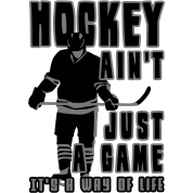 Hockey Ain't Just A Game, It's A Way of Life