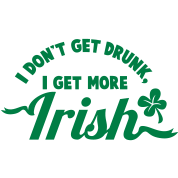 I Don't get DRUNK, I get more IRISH ST PATRICK's DAY design