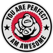 You are perfect - i am awesome