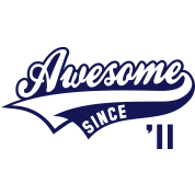 Awesome SINCE 2011 - Birthday Geburtstag Anniversaire