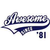 Awesome SINCE 1981 - Birthday Geburtstag Anniversaire