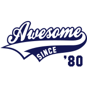 Awesome SINCE 1980 - Birthday Geburtstag Anniversaire
